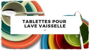 Fabriquez vos tablettes pour lave-vaisselle