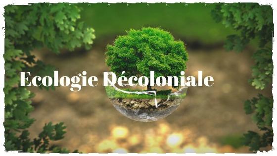 L'Écologie décoloniale: un concept d'avenir