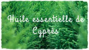 Huile essentielle de cyprès booste votre circulation sanguine