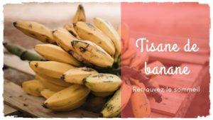 Un remède naturel pour dormir: la tisane de banane